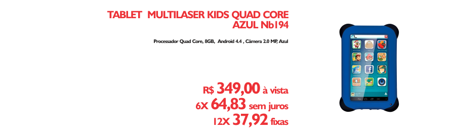 Tablet Kids - https://www.multimidia.inf.br/produto/tablet_multilaser_kids_quad_core_azul_nb194/13631