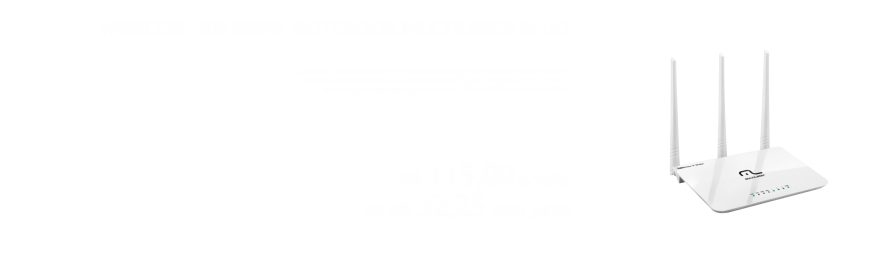 Wireless multilaser - https://www.multimidia.inf.br/produto/wireless_300_mbps_roteador_multilaser_re163/12283