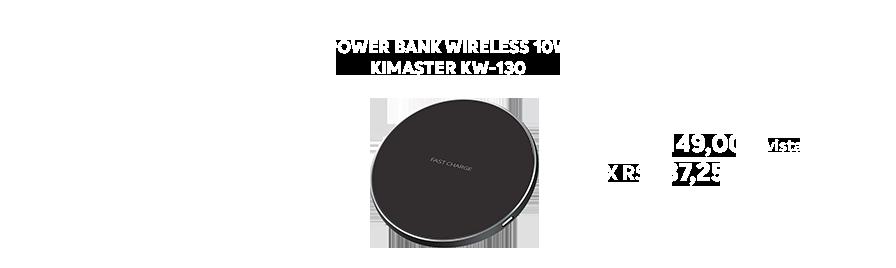 Power Bank Wireless 10w Kimaster Kw-130  - https://www.multimidia.inf.br/produto/power_bank_wireless_10w_kimaster_kw-130/16524